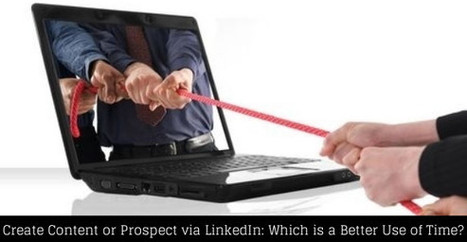 Create Content or Prospect via LinkedIn: Which is a Better Use of Time? | Digital-News on Scoop.it today | Scoop.it