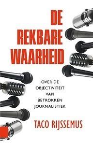 De rekbare waarheid : over de objectiviteit van betrokken journalistiek   Media and Communication   Scoop.it