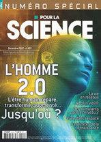 Pour la Science - Pour la Science - N°422 - décembre 2012 - L'homme 2.0. L'être humain réparé, transformé, augmenté... Jusqu'où ? | Formation, Management & Outils Technologiques support de l'intelligence collective | Scoop.it