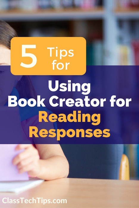5 Tips for Using Book Creator for Reading Responses - via @ClassTechTips | immersive media | Scoop.it