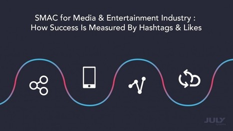 SMAC for Media & Entertainment Industry: How Success Is Measured By Hashtags & Likes - July Rapid | Core Banking Software Services & Solutions | Scoop.it