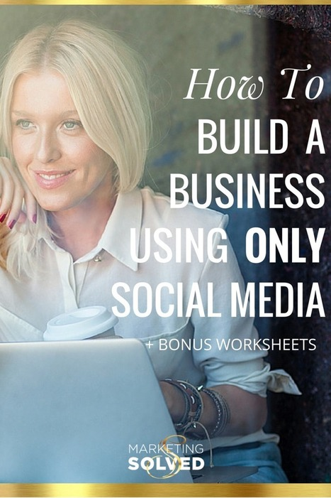 How to Build a Business Using Only Social Media | | Social media and the Internet | Scoop.it