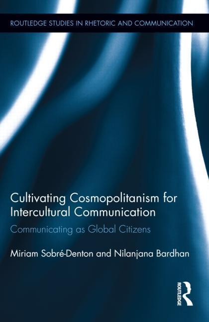 Cultivating Cosmopolitanism for Intercultural Communication Communicating as a Global Citizens By Miriam Sobré-Denton, Nilanjana Bardhan - Routledge | What's happening in higher education? | Scoop.it