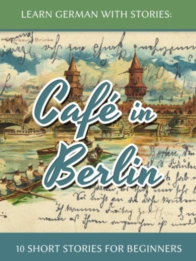 Learn German with Stories: Café in Berlin – 10 short stories for beginners | german | Scoop.it
