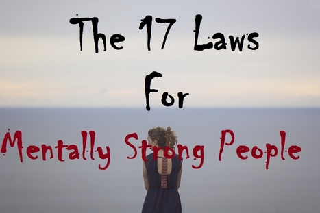 The 17 Laws for Mentally Strong People | Surviving Leadership Chaos | Scoop.it