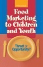 Food Marketing to Children and Youth: Threat or Opportunity? - Institute of Medicine | Health Disparities | Scoop.it