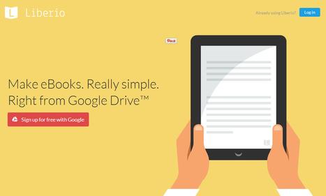 Liberio, une plateforme pour créer des ebooks gratuitement avec Google Drive | Everything you need… | Scoop.it