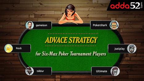 Advace strategy for Six-Max Poker Tournament Players | Adda52 Blog | rejdeep7830 | Scoop.it