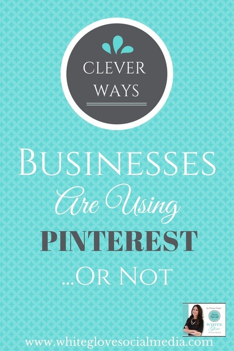 Clever Ways Businesses Are Using Pinterest...Or Maybe Not - Business 2 Community | Social Media Marketing | Scoop.it