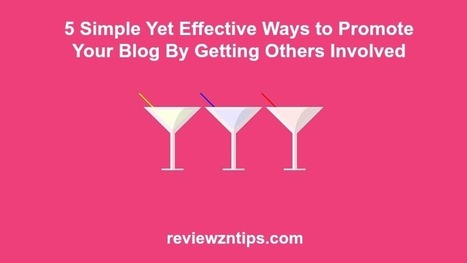 5 Simple Yet Effective Ways to Promote Your Blog By Getting Others Involved | Blogging fast | Scoop.it