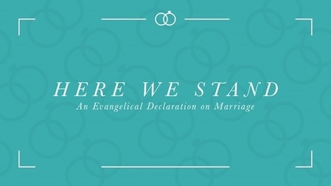 Here We Stand: An Evangelical Declaration on Marriage | Christ in the Market Place | Scoop.it
