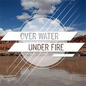 Powering A Nation Presents: Over Water Under Fire | Documentary Landscapes | Scoop.it