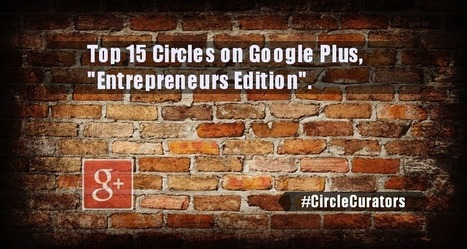 Top 15 Circles on Google Plus Entrepreneurs Edition #Entrepreneurs #CircleShares #Listly @RandyHilarski | Social Media News | Scoop.it