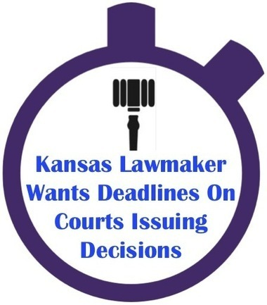 Kansas Lawmaker Wants Deadlines On Courts Issuing Decisions | Lapin Law Offices | Scoop.it