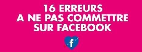 [infographie] 16 erreurs classiques à éviter sur Facebook | Social Media Curation par Mon Habitat Web | Scoop.it