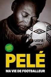 Pelé Ma vie de footballeur | | Football , actualites et buzz avec fasto-sport.com | Scoop.it