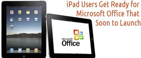 iPad Users Get Ready for Microsoft Office That Soon to Launch | All Mobile App Development Mart | Scoop.it