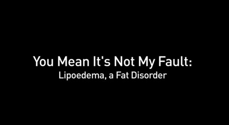 ▶ You Mean It's Not My Fault: Lipoedema, a Fat Disorder (Preview) - YouTube | Health | Scoop.it