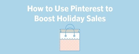 How to Use Pinterest to Boost Holiday Sales | Pinterest tips & more | Scoop.it