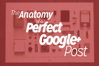 The Anatomy of a Perfect Google+ Post | An Expat Freelance Writer's Thoughts | Scoop.it
