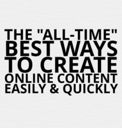 "The ""All-Time"" Best Ways To Create Online Content Easily & Quickly 