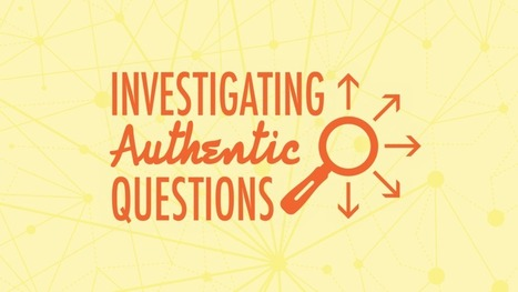 Investigating Authentic Questions To Drive Projects | Cool School Ideas | Scoop.it