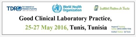 Cours sur les Bonnes Pratiques Cliniques et de Laboratoires (BPCL) 25-27 Mai 2016 à l'IPT. | Institut Pasteur de Tunis-معهد باستور تونس | Scoop.it