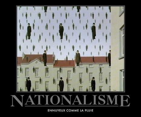 Le nationalisme, une insulte à la raison | Contrepoints | Littérature et autres | Scoop.it