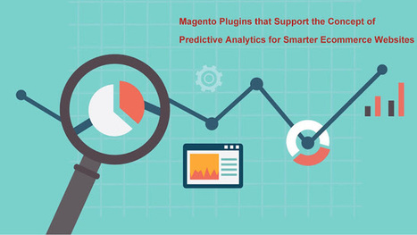 Magento Plugins that Support the Concept of Predictive Analytics for Smarter Ecommerce Websites | Most [GIGANTIC] and Popular Mobile Websites on EARTH | Scoop.it