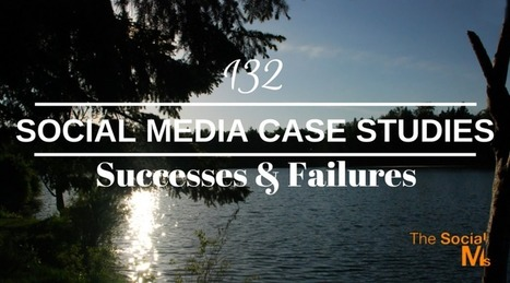 132 Social Media Case Studies - Successes and Failures | Digital Marketing Strategy | Scoop.it