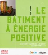Le bâtiment à énergie positive : comment maîtriser l'énergie dans l'habitat ? Alain Garnier, Eyrolles, 2011 | Projet Solar Decathlon 2014 - Sélection documentaire par le département GCC et la bibliothèque | Scoop.it