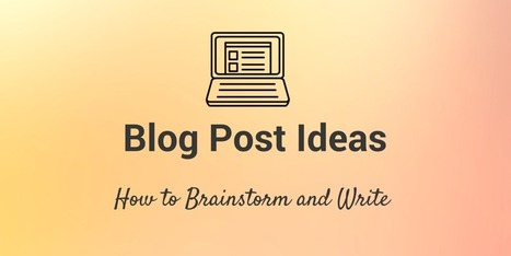 How to Brainstorm an Epic Blog Post in 4 Simple Steps | Blogging For Business | Scoop.it