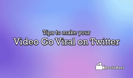 Tips to make your Video Go Viral on Twitter | YouTube Advertising | Scoop.it