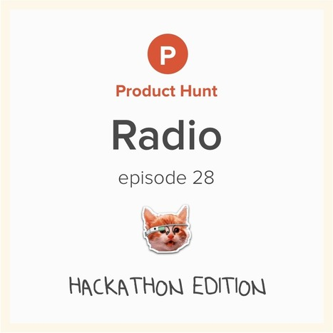 Product Hunt Radio: Episode 28, Hackathon Edition   Hackathon News - Hackfests, CodeFests and Hackdays   Scoop.it