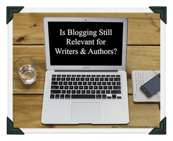 Is Blogging Still Relevant for Writers & Authors | Cliographic | Scoop.it