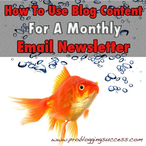 How To Use Blog Content For A Monthly Email Newsletter | Tips For Bloggers | Scoop.it