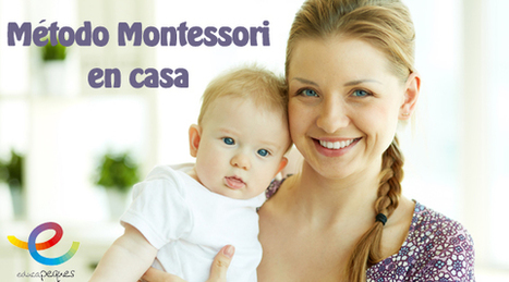 Montessori ¿Cómo podemos aplicar Montessori en el hogar? | Educapeques Networks. Portal de educación | Scoop.it