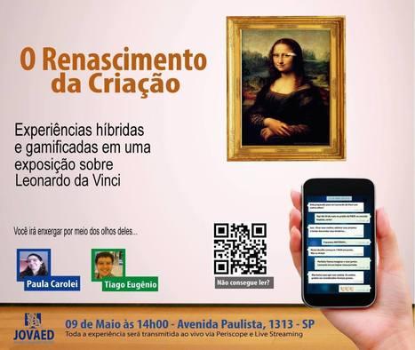 O Renascimento da Criação: experiências híbridas gamificadas em uma exposição sobre da Vinci na #jovaed | CoAprendizagens 21 | Scoop.it