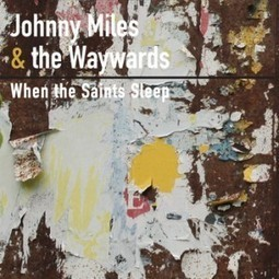 One Fan at a Time » Album Review: Johnny Miles & The Waywards – When The Saints Sleep   Johnny Miles Music   Scoop.it