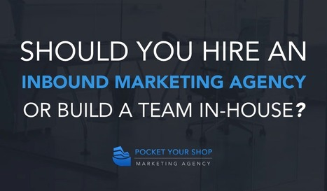 Should You Hire an Inbound Marketing Agency or Build a Team In-House? | Digital Marketing | Scoop.it