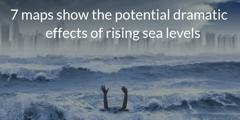 7 maps show the dramatic effects of rising sea levels | in plain sight | Scoop.it