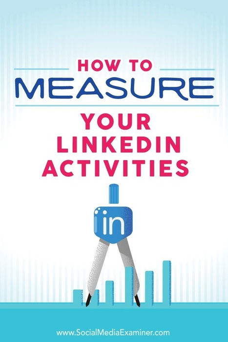 How to Measure Your LinkedIn Activities  | Linkedin for Business Marketing | Scoop.it