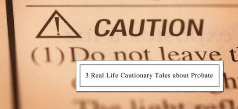 3 Real Life Cautionary Tales about Probate - Passare.com Blog | End of Life Management | Scoop.it