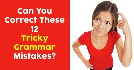 I Got A+, Grammar Gifted! Can You Correct These 12 Tricky Grammar Mistakes? | English Language Teaching and Learning | Scoop.it