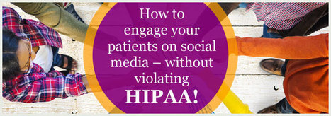 How to engage your patients on social media – without violating HIPAA | Health Care Social Media And Digital Health | Scoop.it