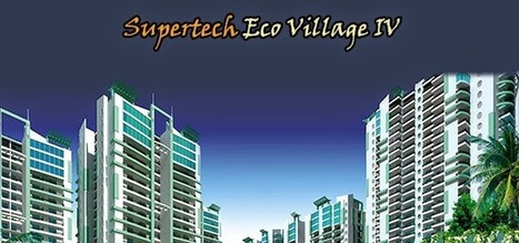 Supertech Group Present Residential Project Eco Village-4 | Residential Property In India | Scoop.it