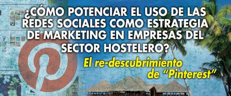"""¿Cómo potenciar el uso de las redes sociales como estrategia de marketing en empresas del sector hostelero? El re-descubrimiento de """"Pinterest""""/ Claudia Vanesa Grandi Bustillos, Fernando González L...   Comunicación en la era digital   Scoop.it"""