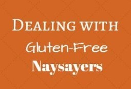 Need the Gluten Free Diet? What do you tell naysayers? | Living Gluten free | Scoop.it