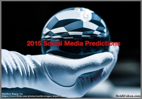 2015 Social Media Predictions: 10 Forecasts You Need - Heidi Cohen | Better know and better use Social Media today (facebook, twitter...) | Scoop.it
