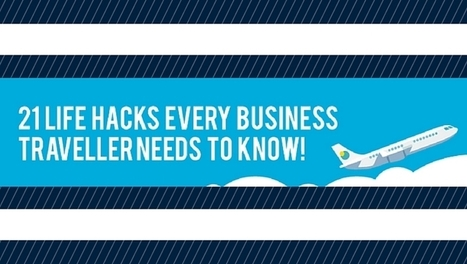 21 lifehacks every business traveler needs to know [infographic] | Social Loyal Travel Tourism Revolution! | Scoop.it